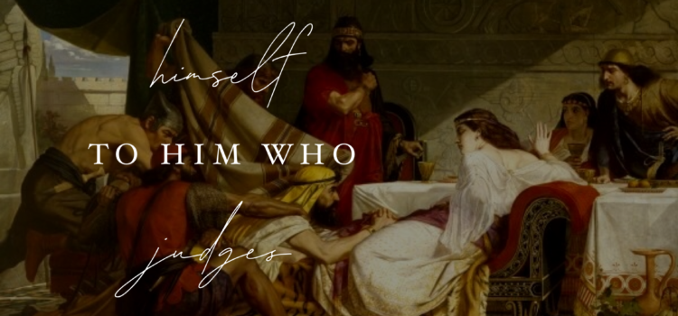 He Entrusted Himself to Him Who Judges Justly