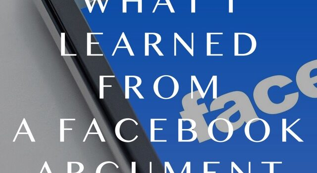 What I learned from a Facebook Argument…