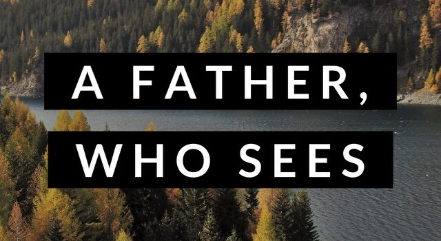 Your Father, Who Sees